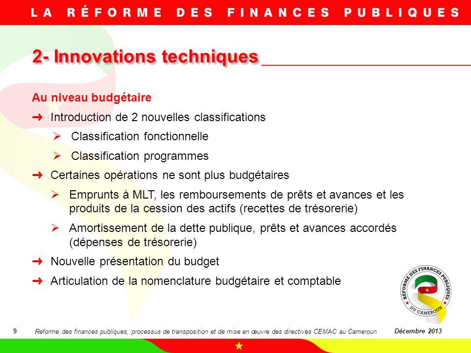 2- Innovations techniques 9Décembre 2013 Au niveau budgétaire Introduction de 2 nouvelles classifications Classification fonctionnelle Classification