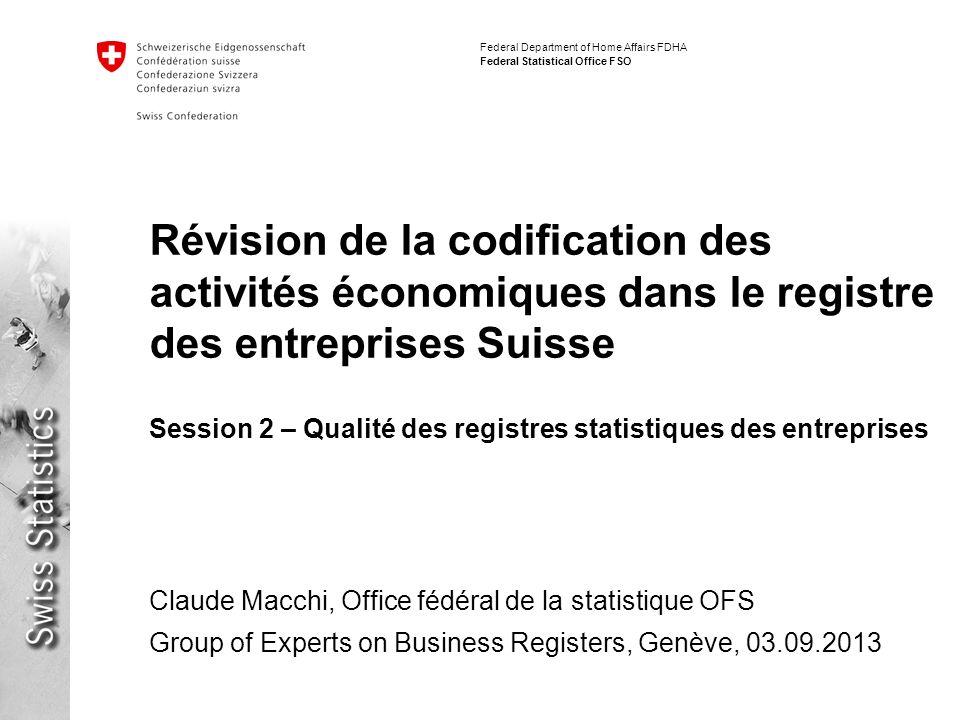 Federal Department of Home Affairs FDHA Federal Statistical Office FSO Révision de la codification des activités économiques dans le registre des entr
