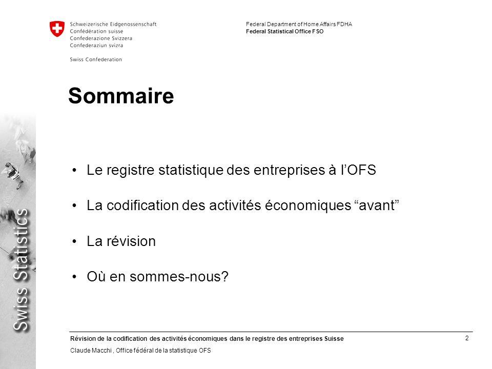 3 Révision de la codification des activités économiques dans le registre des entreprises Suisse Claude Macchi, Office fédéral de la statistique OFS Federal Department of Home Affairs FDHA Federal Statistical Office FSO