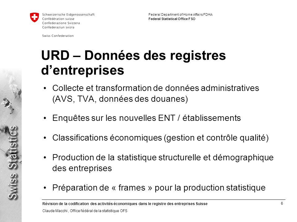 6 Révision de la codification des activités économiques dans le registre des entreprises Suisse Claude Macchi, Office fédéral de la statistique OFS Fe