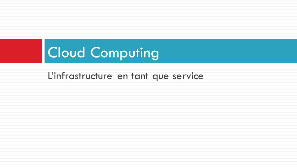 Linfrastructure en tant que service Cloud Computing