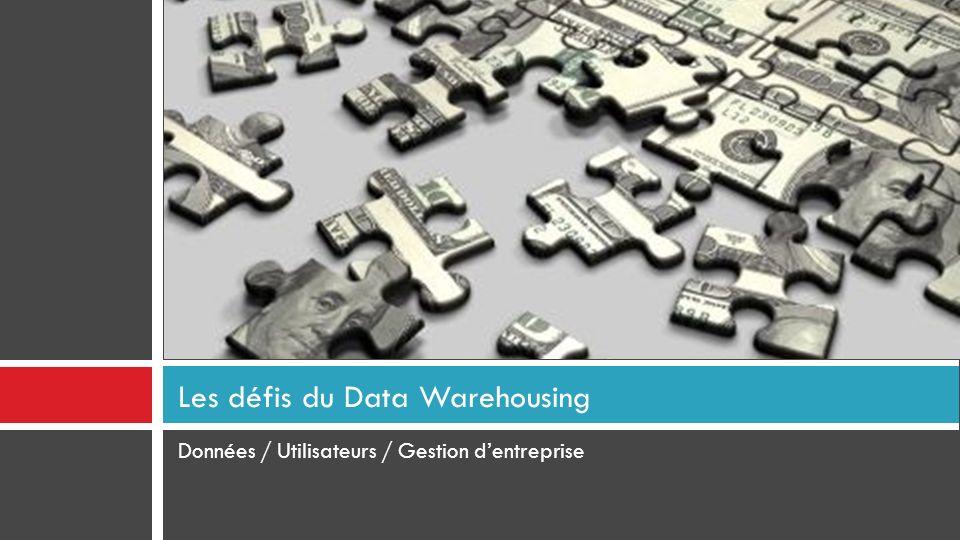 Données / Utilisateurs / Gestion dentreprise Les défis du Data Warehousing