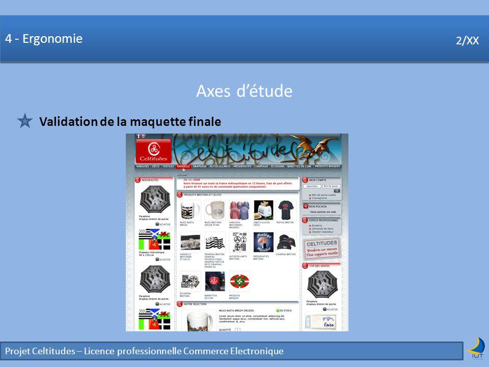 Concurrence Projet Celtitudes – Licence professionnelle Commerce Electronique 2/XX 4 - Ergonomie Axes détude 2/XX Validation de la maquette finale