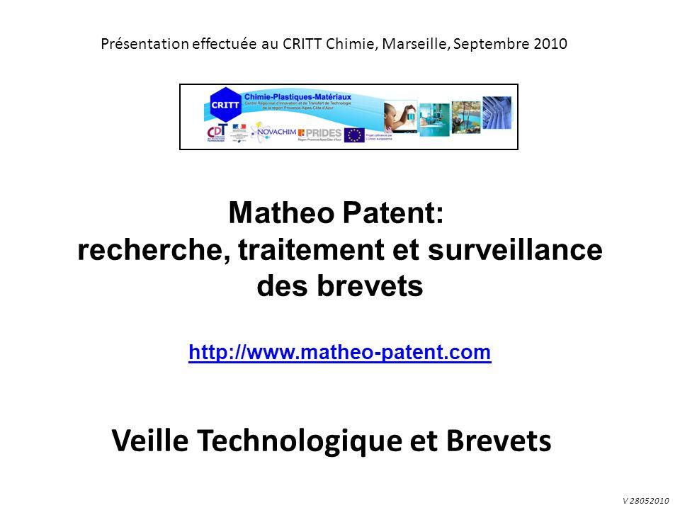 Matheo Patent: recherche, traitement et surveillance des brevets http://www.matheo-patent.com http://www.matheo-patent.com V 28052010 Présentation effectuée au CRITT Chimie, Marseille, Septembre 2010 Veille Technologique et Brevets