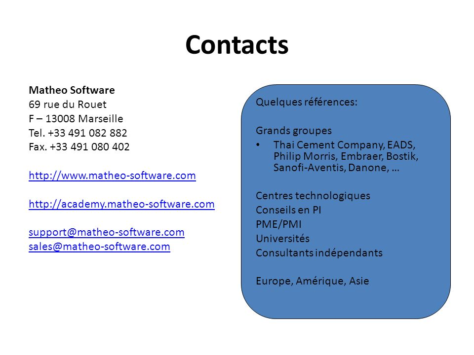 Contacts Matheo Software 69 rue du Rouet F – 13008 Marseille Tel. +33 491 082 882 Fax. +33 491 080 402 http://www.matheo-software.com http://academy.m