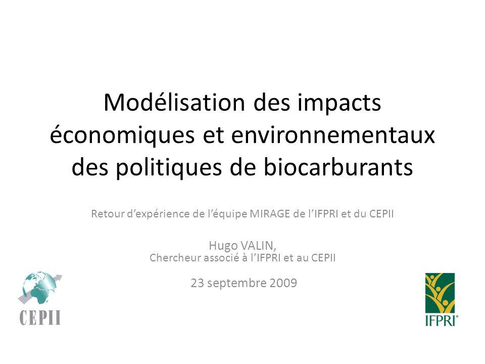 Modélisation des impacts économiques et environnementaux des politiques de biocarburants Retour dexpérience de léquipe MIRAGE de lIFPRI et du CEPII Hugo VALIN, Chercheur associé à lIFPRI et au CEPII 23 septembre 2009