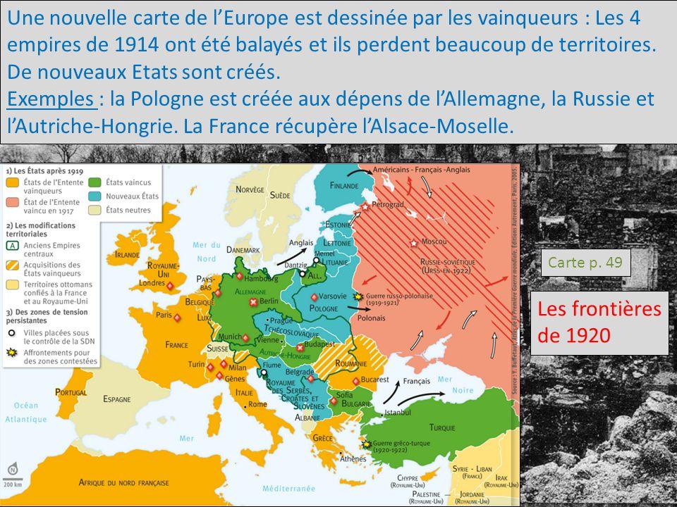 Carte p. 49 Les frontières de 1920 Une nouvelle carte de lEurope est dessinée par les vainqueurs : Les 4 empires de 1914 ont été balayés et ils perden