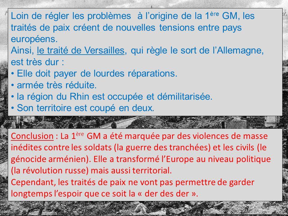 Loin de régler les problèmes à lorigine de la 1 ère GM, les traités de paix créent de nouvelles tensions entre pays européens. Ainsi, le traité de Ver