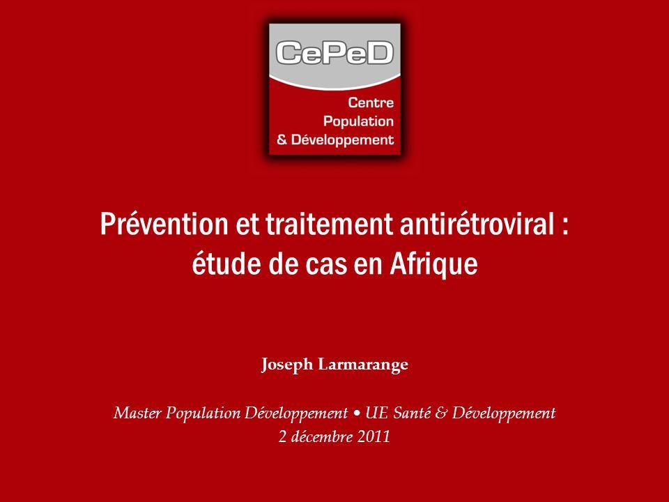 Prévention et traitement antirétroviral : étude de cas en Afrique Joseph Larmarange Master Population Développement UE Santé & Développement 2 décembr