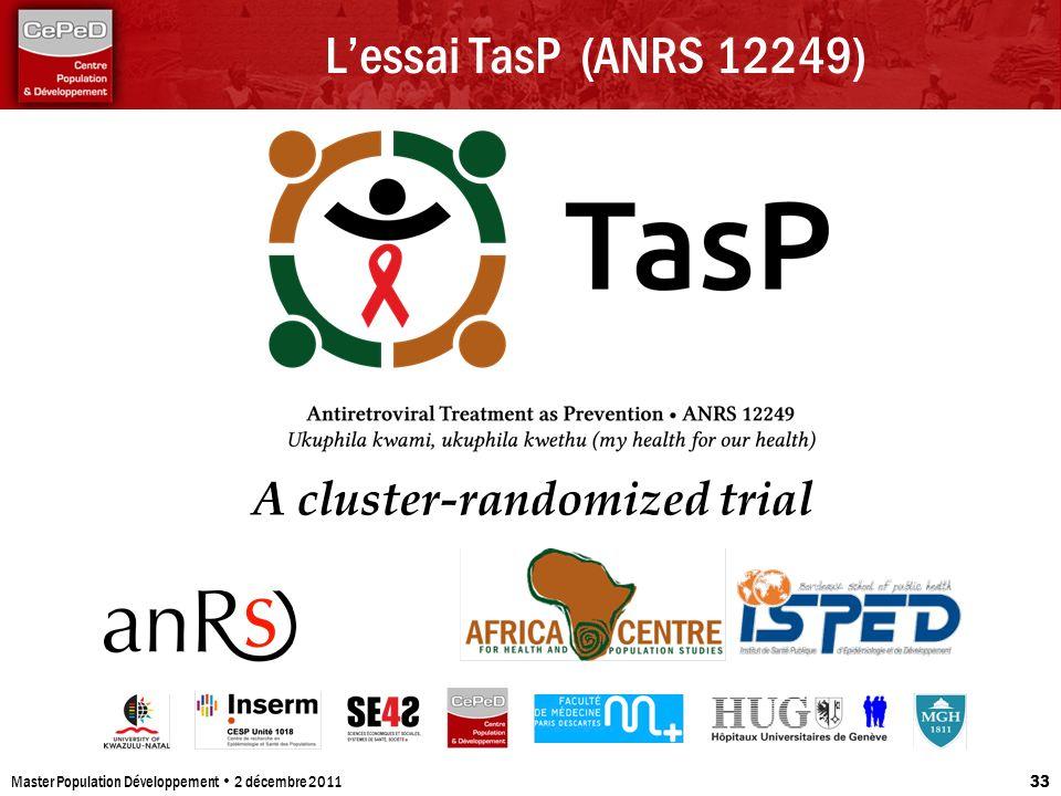 Lessai TasP (ANRS 12249) Master Population Développement 2 décembre 2011 33 A cluster-randomized trial