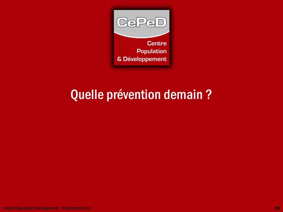 Quelle prévention demain ? Master Population Développement 2 décembre 2011 45