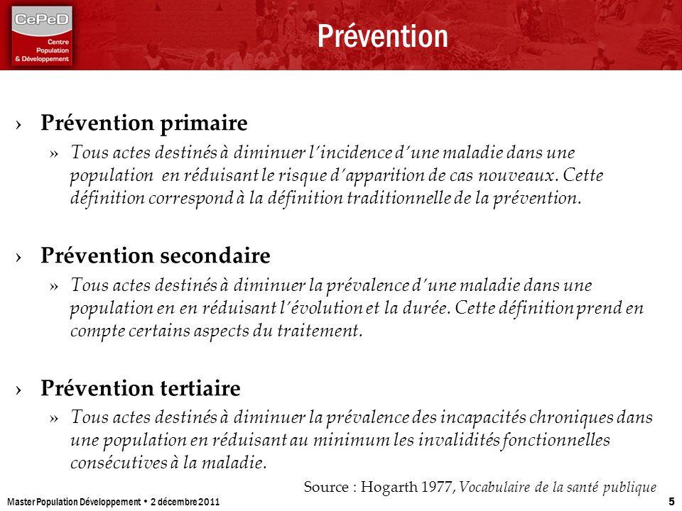 Prévention Prévention primaire » Tous actes destinés à diminuer lincidence dune maladie dans une population en réduisant le risque dapparition de cas
