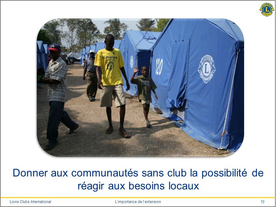 10Lions Clubs InternationalL'importance de l'extension Donner aux communautés sans club la possibilité de réagir aux besoins locaux