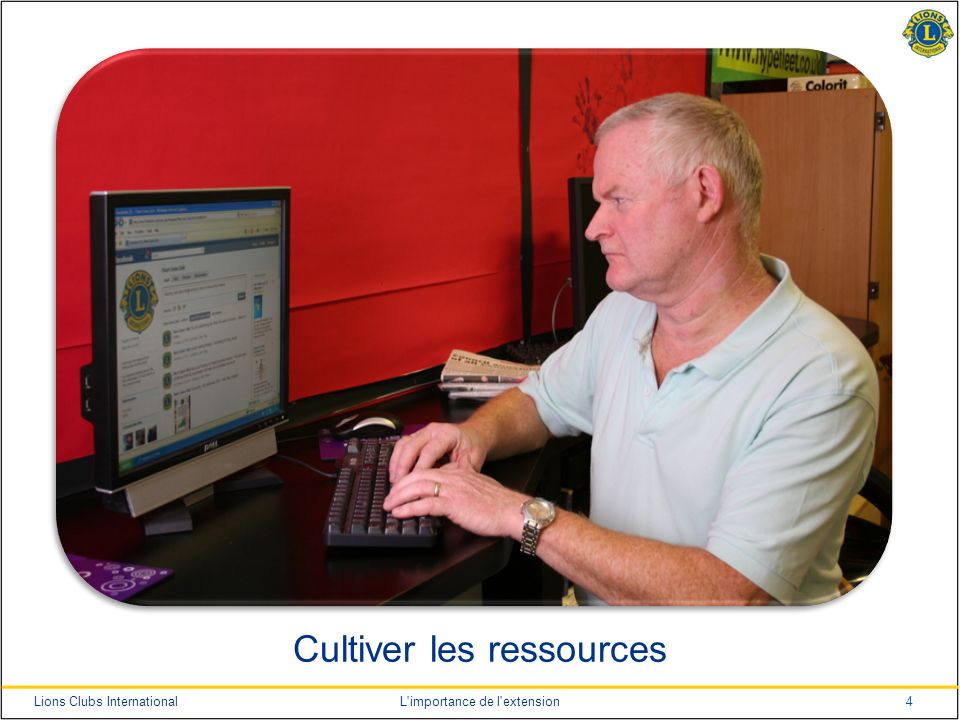 4Lions Clubs InternationalL importance de l extension Cultiver les ressources