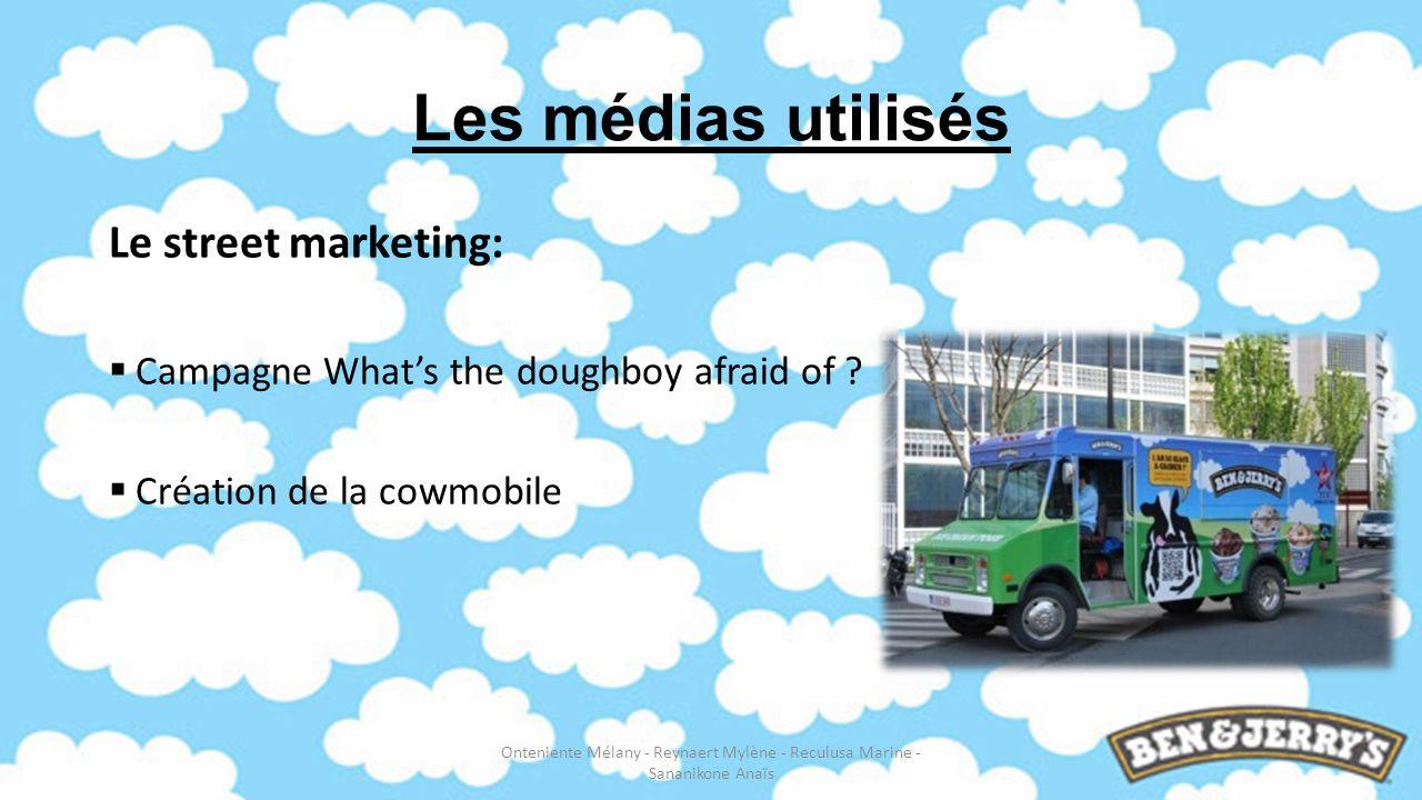 Les médias utilisés Le street marketing: Campagne Whats the doughboy afraid of ? Création de la cowmobile Onteniente Mélany - Reynaert Mylène - Reculu