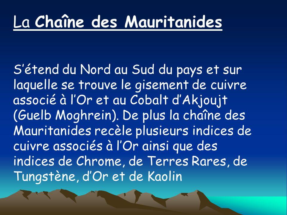 La Chaîne des Mauritanides Sétend du Nord au Sud du pays et sur laquelle se trouve le gisement de cuivre associé à lOr et au Cobalt dAkjoujt (Guelb Mo