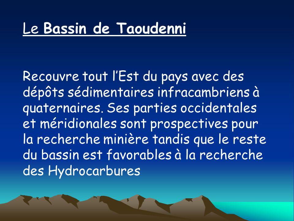 Le Bassin de Taoudenni Recouvre tout lEst du pays avec des dépôts sédimentaires infracambriens à quaternaires. Ses parties occidentales et méridionale