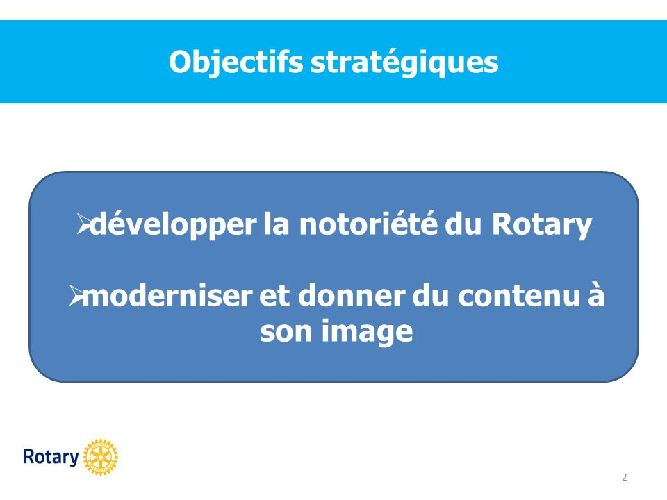 Pourquoi cette approche évènementielle .13 Véhicule une image dynamique du Rotary.