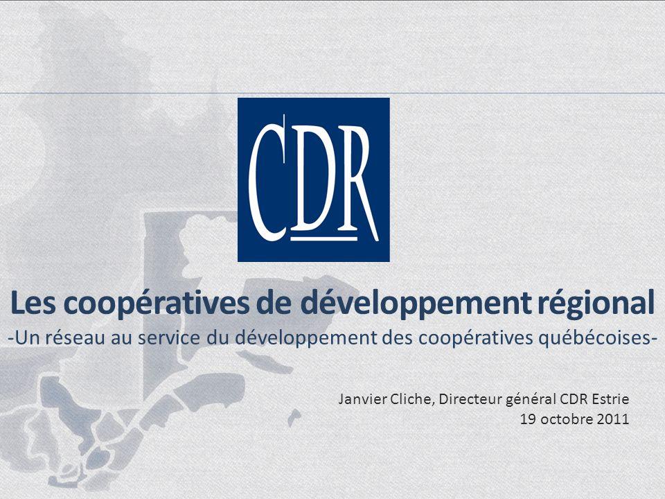 Les coopératives de développement régional -Un réseau au service du développement des coopératives québécoises- Janvier Cliche, Directeur général CDR Estrie 19 octobre 2011