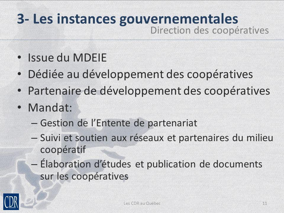 Les CDR au Québec11 3- Les instances gouvernementales Direction des coopératives Issue du MDEIE Dédiée au développement des coopératives Partenaire de