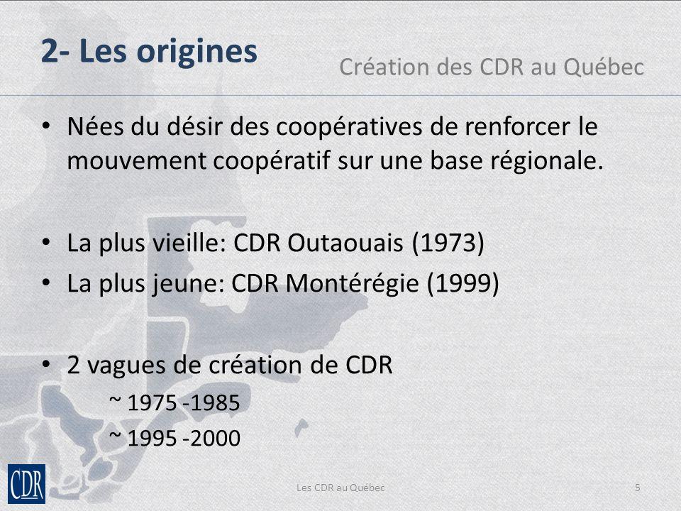 Les CDR au Québec5 2- Les origines Création des CDR au Québec Nées du désir des coopératives de renforcer le mouvement coopératif sur une base régiona