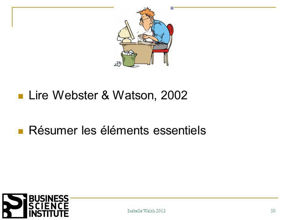 Webster and Watson, 2002 Deux types de revues de la littérature: 1) Sujet mature: analyse et synthèse de la littérature modèle conceptuel 2) Sujet émergent: nouvelles fondations théoriques potentielles.