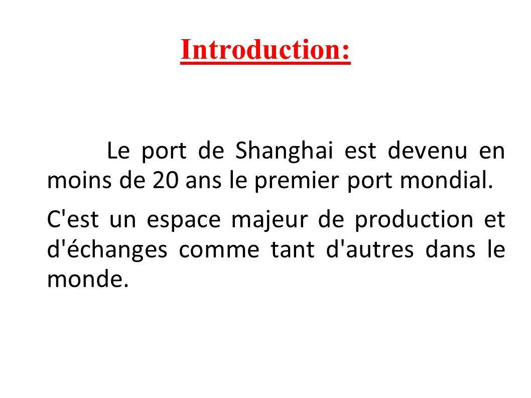 Introduction: Le port de Shanghai est devenu en moins de 20 ans le premier port mondial. C'est un espace majeur de production et d'échanges comme tant
