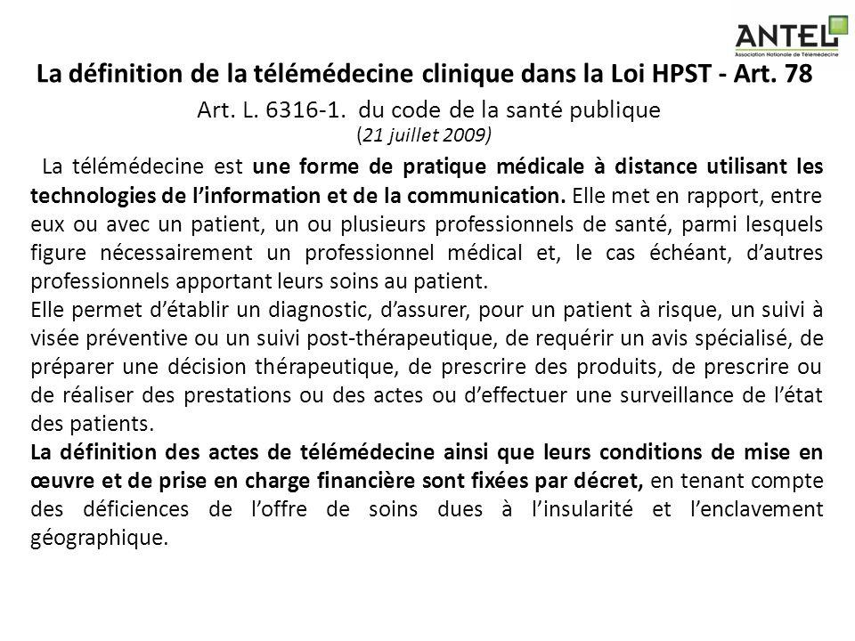 La définition de la télémédecine clinique dans la Loi HPST - Art. 78 Art. L. 6316 1. du code de la santé publique (21 juillet 2009) La télémédecine es