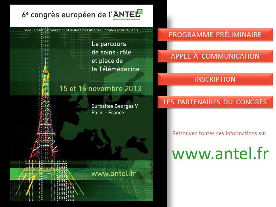PROGRAMME PRÉLIMINAIRE APPEL À COMMUNICATION INSCRIPTION LES PARTENAIRES DU CONGRÈS Retrouvez toutes ces informations sur www.antel.fr