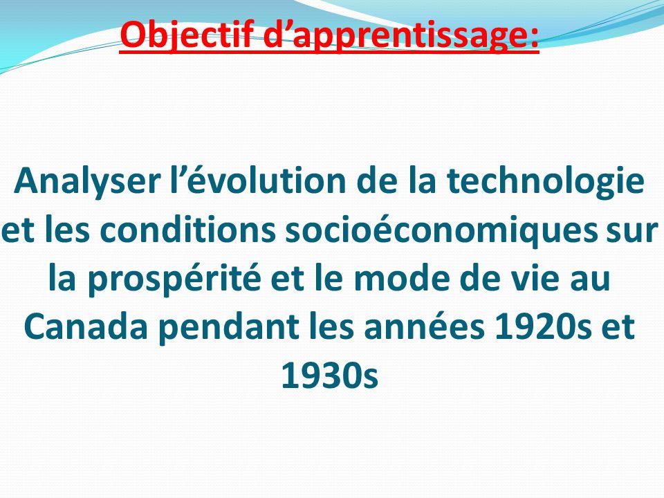 Objectif dapprentissage: Analyser lévolution de la technologie et les conditions socioéconomiques sur la prospérité et le mode de vie au Canada pendant les années 1920s et 1930s