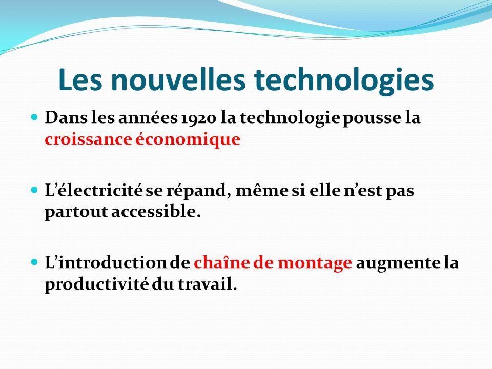 Les nouvelles technologies Dans les années 1920 la technologie pousse la croissance économique Lélectricité se répand, même si elle nest pas partout accessible.
