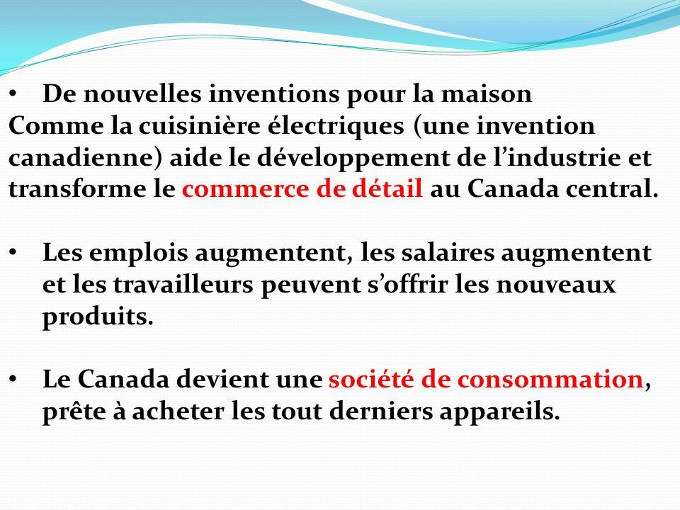 De nouvelles inventions pour la maison Comme la cuisinière électriques (une invention canadienne) aide le développement de lindustrie et transforme le commerce de détail au Canada central.