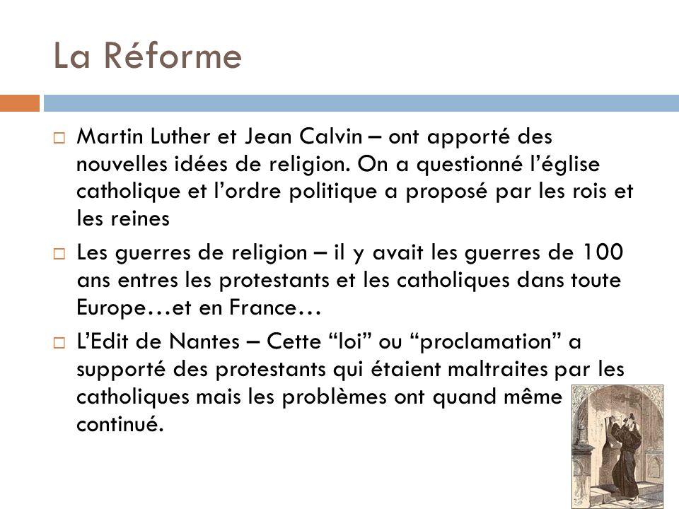 La Réforme Martin Luther et Jean Calvin – ont apporté des nouvelles idées de religion.