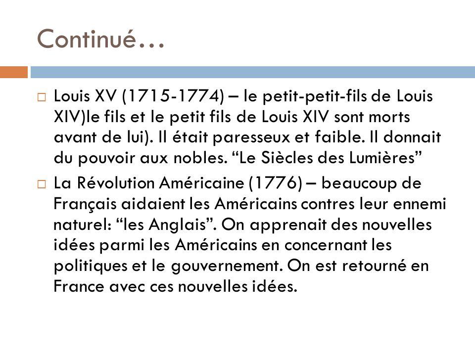 Continué… Louis XV (1715-1774) – le petit-petit-fils de Louis XIV)le fils et le petit fils de Louis XIV sont morts avant de lui).