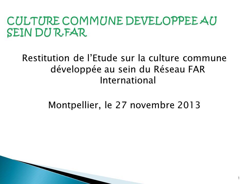 1 Restitution de lEtude sur la culture commune développée au sein du Réseau FAR International Montpellier, le 27 novembre 2013