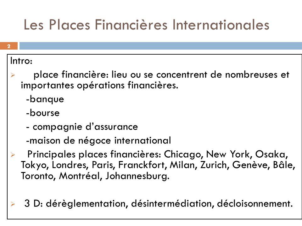 2 Les Places Financières Internationales Intro: place financière: lieu ou se concentrent de nombreuses et importantes opérations financières. -banque