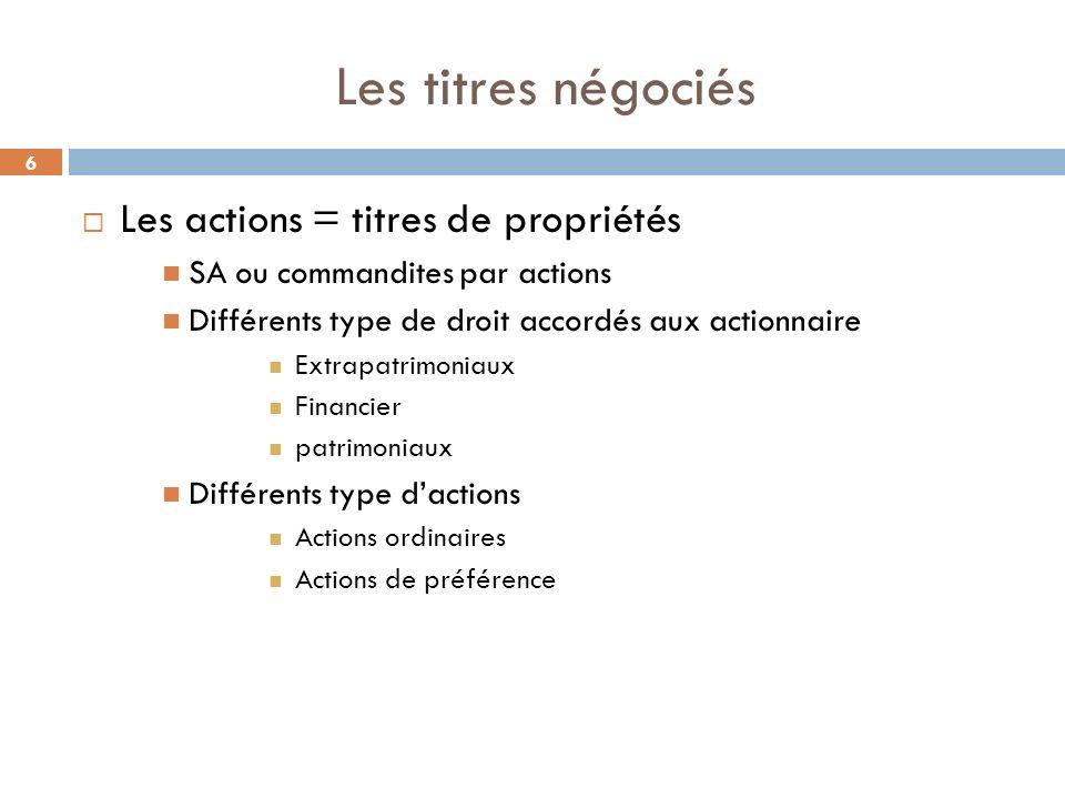 6 Les titres négociés Les actions = titres de propriétés SA ou commandites par actions Différents type de droit accordés aux actionnaire Extrapatrimon