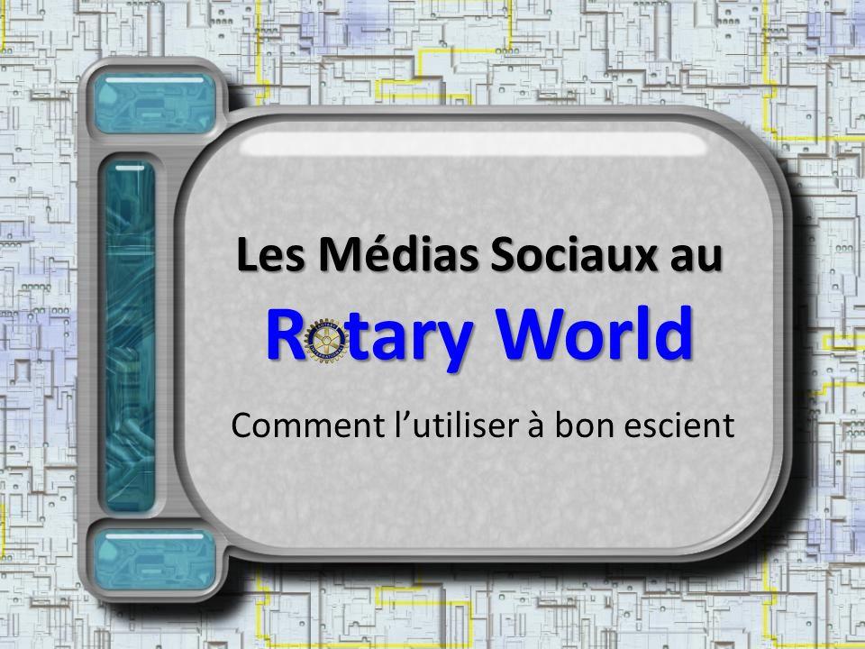 Les Médias Sociaux au R tary World Comment lutiliser à bon escient