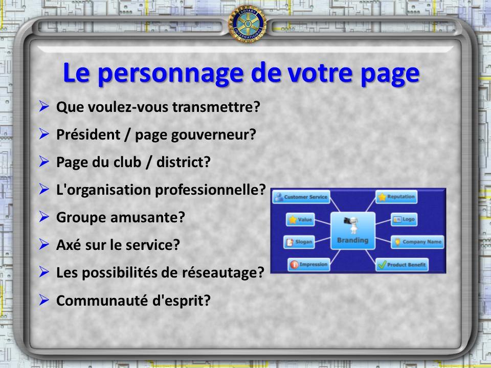 Le personnage de votre page Que voulez-vous transmettre? Président / page gouverneur? Page du club / district? L'organisation professionnelle? Groupe