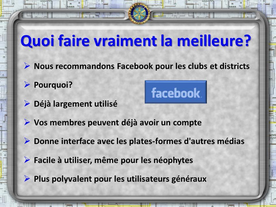 Quoi faire vraiment la meilleure? Nous recommandons Facebook pour les clubs et districts Pourquoi? Déjà largement utilisé Vos membres peuvent déjà avo