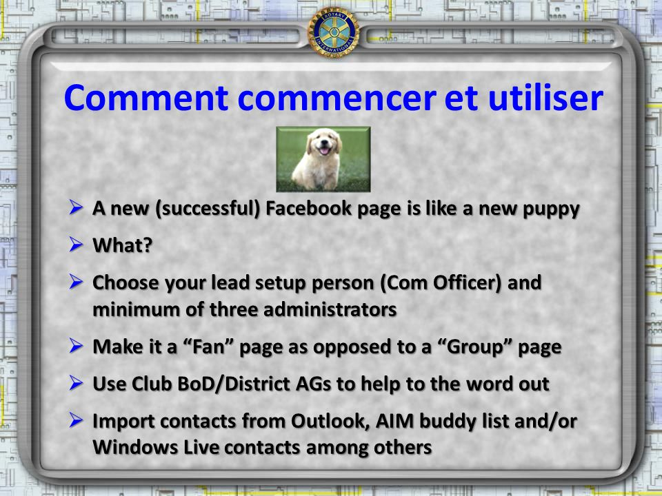 Comment commencer et utiliser A new (successful) Facebook page is like a new puppy A new (successful) Facebook page is like a new puppy What? What? Ch