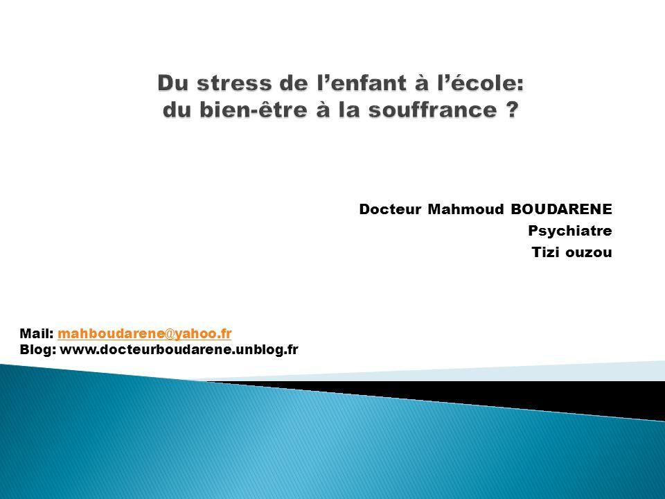 Docteur Mahmoud BOUDARENE Psychiatre Tizi ouzou Mail: mahboudarene@yahoo.frmahboudarene@yahoo.fr Blog: www.docteurboudarene.unblog.fr