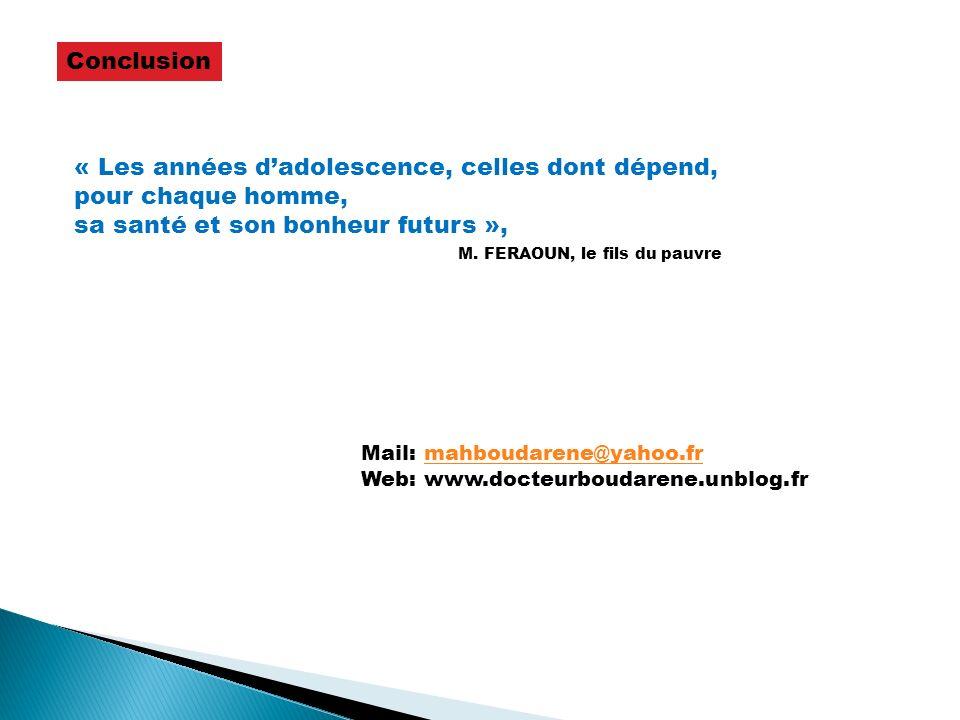 Mail: mahboudarene@yahoo.frmahboudarene@yahoo.fr Web: www.docteurboudarene.unblog.fr « Les années dadolescence, celles dont dépend, pour chaque homme,