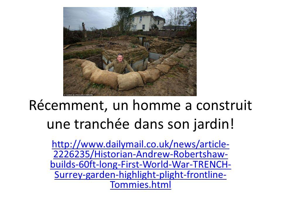 Récemment, un homme a construit une tranchée dans son jardin! http://www.dailymail.co.uk/news/article- 2226235/Historian-Andrew-Robertshaw- builds-60f