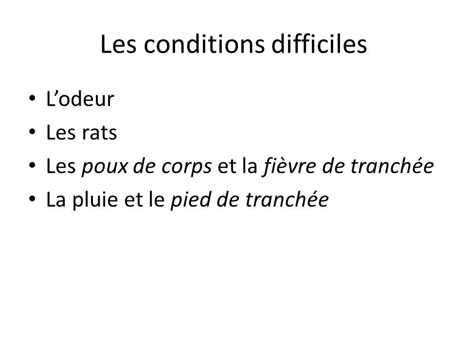 Les conditions difficiles Lodeur Les rats Les poux de corps et la fièvre de tranchée La pluie et le pied de tranchée