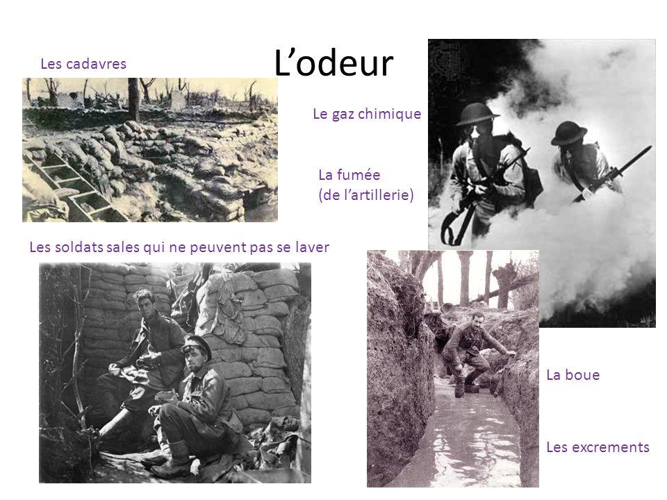 Lodeur Les cadavres Les excrements La boue Les soldats sales qui ne peuvent pas se laver Le gaz chimique La fumée (de lartillerie)