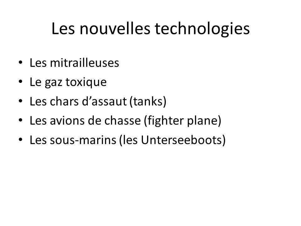Les nouvelles technologies Les mitrailleuses Le gaz toxique Les chars dassaut (tanks) Les avions de chasse (fighter plane) Les sous-marins (les Unterseeboots)