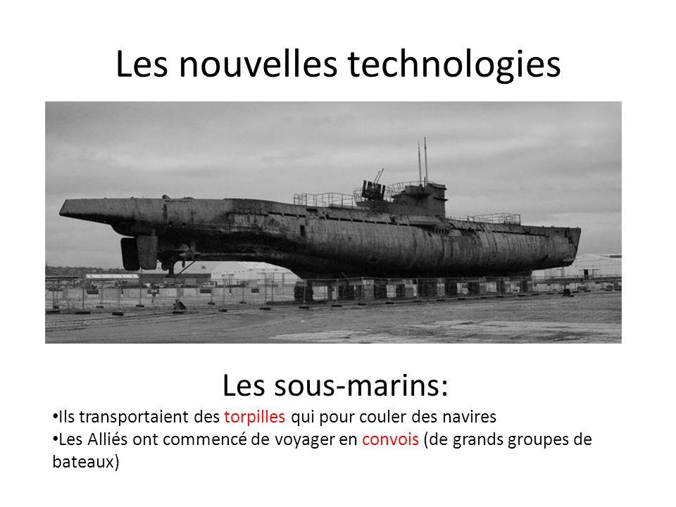 Les nouvelles technologies Les sous-marins: Ils transportaient des torpilles qui pour couler des navires Les Alliés ont commencé de voyager en convois (de grands groupes de bateaux)