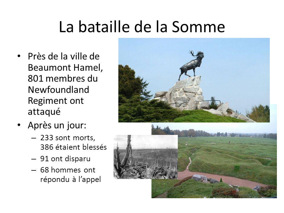 La bataille de la Somme Près de la ville de Beaumont Hamel, 801 membres du Newfoundland Regiment ont attaqué Après un jour: – 233 sont morts, 386 étaient blessés – 91 ont disparu – 68 hommes ont répondu à lappel