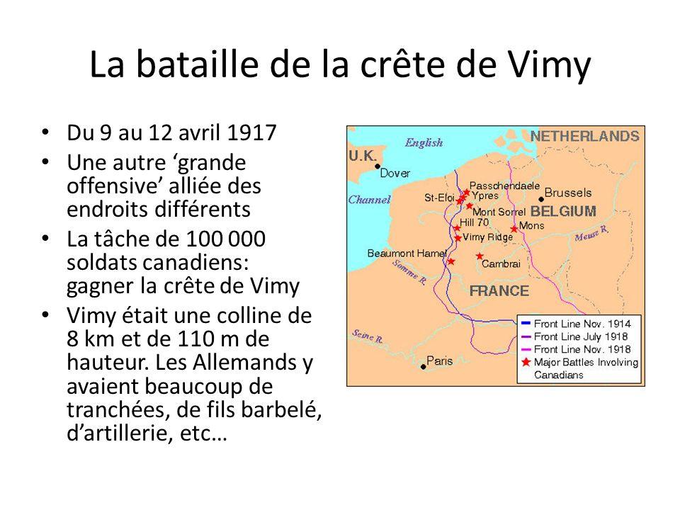 La bataille de la crête de Vimy Du 9 au 12 avril 1917 Une autre grande offensive alliée des endroits différents La tâche de 100 000 soldats canadiens: gagner la crête de Vimy Vimy était une colline de 8 km et de 110 m de hauteur.